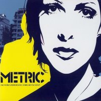 Metric — Old World Underground, Where Are You Now? (2003)