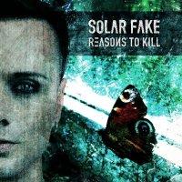 Solar Fake — Reasons To Kill (2013)