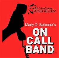 Marty D. Spikener's On Call Band-Help! I Need Some Good Blues