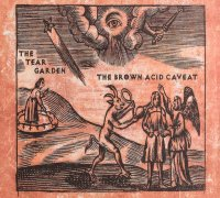 The Tear Garden — The Brown Acid Caveat (2017)