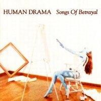 Human Drama — Songs Of Betrayal (1995)