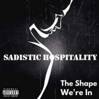 Sadistic Hospitality-The Shape We\\\\\\\'re In