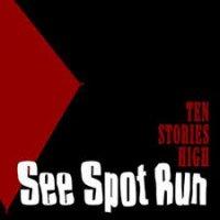 See Spot Run — Ten Stories High (1997)