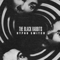 The Black Rabbits-Hypno Switch