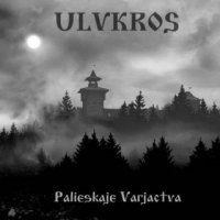 Ulvkros - Palieskaje Varjactva (2017)
