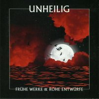 Unheilig-Fruhe Werke & Rohe Entwurfe (Compilation)