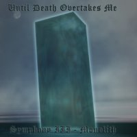 Until Death Overtakes Me — Symphony III — Monolith (2006)