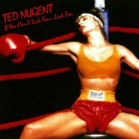 Ted Nugent-If You Can\'t Lick \'Em, Lick \'Em