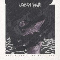 Urban War — Flesh Upon The Feelings (2017)