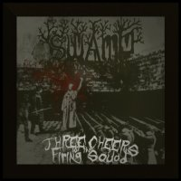 Swamp-Three Cheers For The Firing Squad