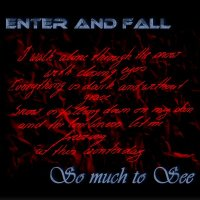 Enter And Fall-So Much To See