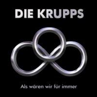 Die Krupps-Als Wären Wir Für Immer