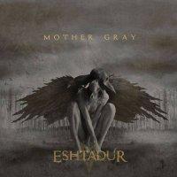 Eshtadur - Mother Gray (2017)