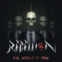 Rebellion — The World Is Mine (2016)