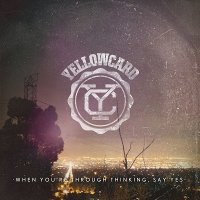 Yellowcard-When You're Through Thinking, Say Yes