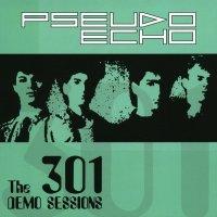 Pseudo Echo-The 301 Demo Sessions