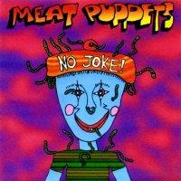 Meat Puppets-No Joke!