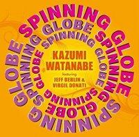 Kazumi Watanabe — Spinning Globe (feat. Jeff Berlin and Virgil Donati) (2013)