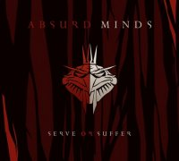 Absurd Minds-Serve Or Suffer
