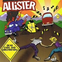 Allister-Dead Ends And Girlfriends
