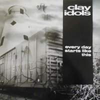 Clay Idols-Every Day Starts Like This