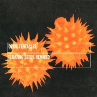Ozric Tentacles-Floating Seeds Remixed