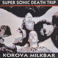 Korova Milkbar-Super Sonic Death Trip