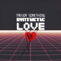 Trevor Something-Synthetic Love