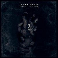 Seven Trees — Trauma Toxicity (2017)