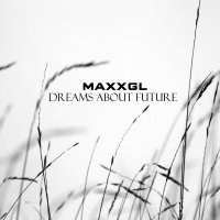 MaxxGL — Dreams About Future (2016)