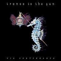 Trance To The Sun-Via Subterranea