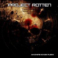 Project Rotten-Machine Made Flesh