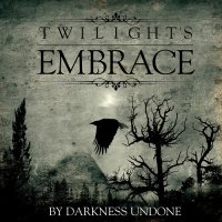 Twilight\'s Embrace — By Darkness Undone (2014)
