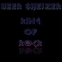 Uber Sheizer — King Of Rock (2017)