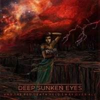 Deep Sunken Eyes-And The Red Death Held Sway Over All