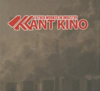 Kant Kino-Father Worked In Industry (2CD)