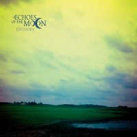 Echoes Of The Moon — Entropy (2015)