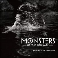 Monsters Of The Ordinary-Breaking Silence Violently