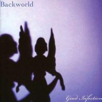 Backworld — Good Infection (2007)
