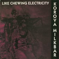 Korova Milkbar-Like Chewing Electricity