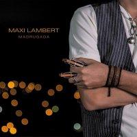 Maxi Lambert — Madrugada (2017)