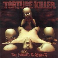Torture Killer - For Maggots To Devour