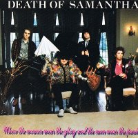 Death Of Samantha — Where The Women Wear The Glory And The Men Wear The Pants (1988)