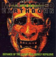 Malformed Earthborn-Defiance of the Ugly By the Merely Repulsive