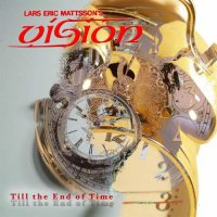 Lars Eric Mattsson\'s Vision — Till The End Of Time (20th Anniversary Edition) (2017)