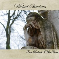 Wicked Shadows-From Darkness I Have Come