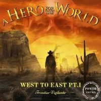A Hero For The World-West to East, Pt. I: Frontier Vigilante (Power Edition)