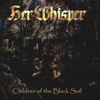 Her Whisper - Children Of The Black Soil (2006)