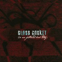 Glass Casket-We Are Gathered Here Today
