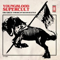 Youngblood Supercult — The Great American Death Rattle (2017)